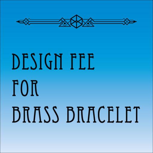 Design Fee for Brass Bracelet